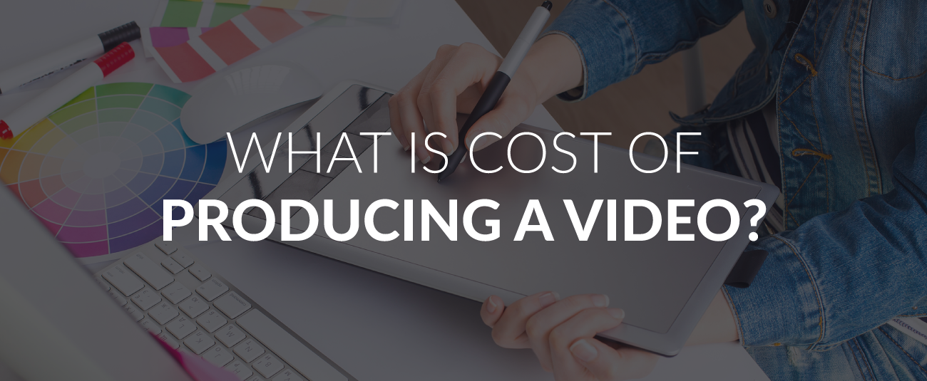 WHAT IS COST OF PRODUCING A VIDEO?