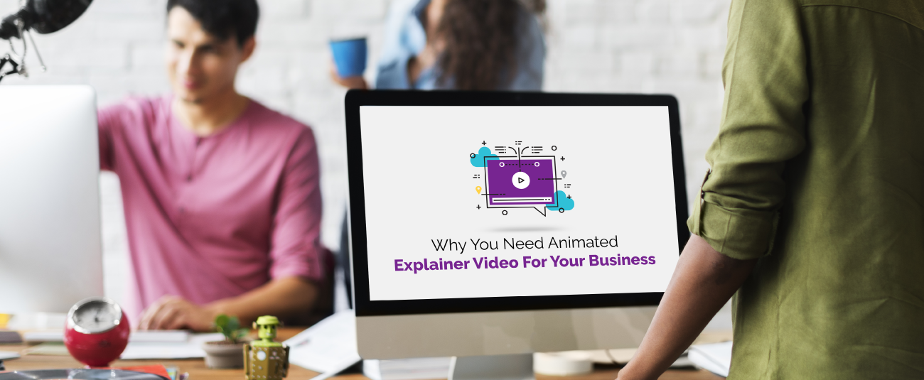 Why You Need Animated Explainer Video For Your Business