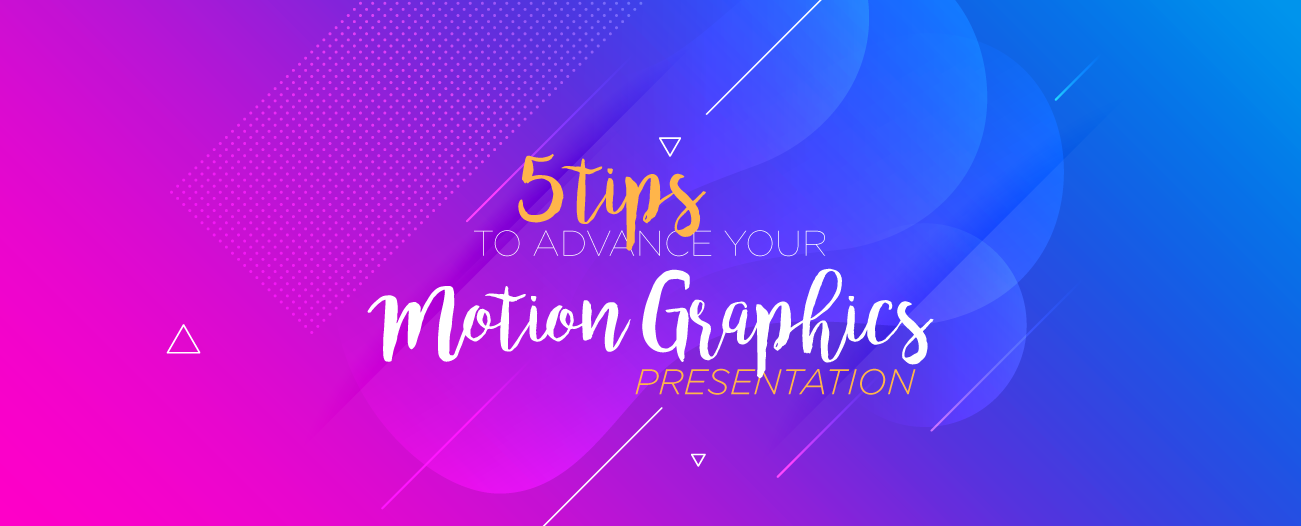 5 Tips To Advance Your Motion Graphics Presentation