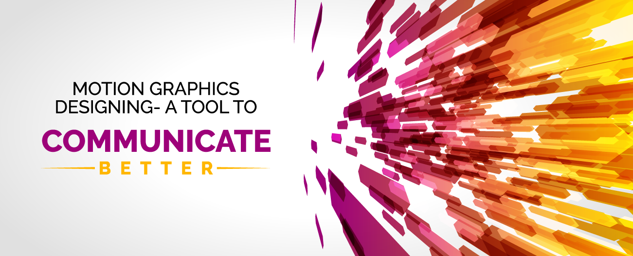 Motion Graphics Designing- A Tool To Communicate Better
