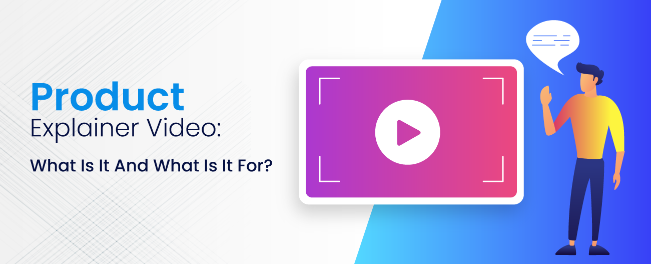Product Explainer Video: What Is It And What Is It For?